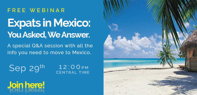 Free Webinar - Expats in Mexico: You Asked, We answer